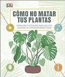 Cómo no matar tus plantas: Consejos y cuidados para que tus plantas sobrevivan (Estilo de vida)